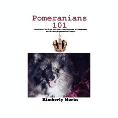 Pomeranians 101: Everything You Need to Know about Owning a Pomeranian and Raising Pomeranian Puppies - Carte in engleza