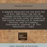 A Sermon Preached on the 26th Day of July, 1685 Being the Day of Thanks-Giving Appointed for His Majesty's Victory Over the Rebels: In the United Pa