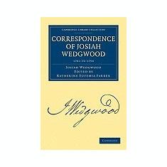 Correspondence of Josiah Wedgwood - Carte in engleza