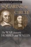 Squaring the Circle: The War Between Hobbes and Wallis