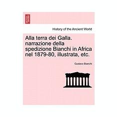Alla Terra Dei Galla. Narrazione Della Spedizione Bianchi in Africa Nel 1879-80, Illustrata, Etc. - Carte in engleza