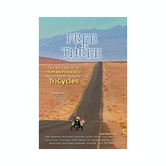 Free on Three: The Wild World of Human Powered Recumbent Tadpole Tricycles - Carte in engleza