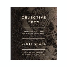 Objective Troy: A Terrorist, a President, and the Rise of the Drone - Carte in engleza