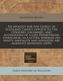 An Apology for the Clergy of Scotland Chiefly Oppos'd to the Censures, Calumnies, and Accusations of a Late Presbyterian Vindicator, in a Letter: Whe