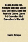 Canon: Monture Canon Ef, Canon EOS, Canon Ixus, Digic, Liste Des Produits Canon, Canon A-1, Canon EOS 40d, Canon EOS-1d Mark