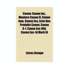 Canon: Monture Canon Ef, Canon EOS, Canon Ixus, Digic, Liste Des Produits Canon, Canon A-1, Canon EOS 40d, Canon EOS-1d Mark - Carte in engleza