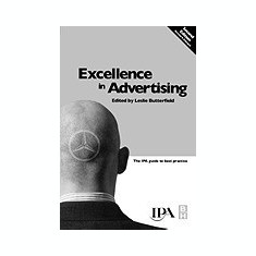 Excellence in Advertising: The IPA Guide to Best Practice - Carte in engleza