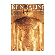 Kundalini: The Arousal of the Inner Energy - Carte in engleza