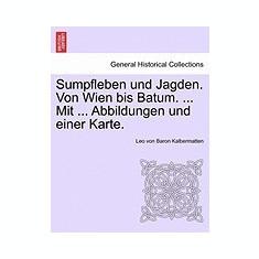 Sumpfleben Und Jagden. Von Wien Bis Batum. ... Mit ... Abbildungen Und Einer Karte. - Carte in engleza