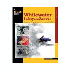 Whitewater Safety and Rescue: Essential Knowledge for Canoeists, Kayakers, and Raft Guides - Carte in engleza