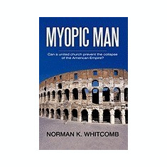 Myopic Man: Can a United Church Prevent the Collapse of the American Empire? - Carte in engleza