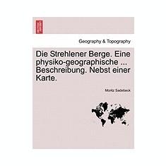 Die Strehlener Berge. Eine Physiko-Geographische ... Beschreibung. Nebst Einer Karte. - Carte in engleza