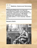 Philosophia Britannica: Or a New and Comprehensive System of the Newtonian Philosophy, Astronomy and Geography. in a Course of Twelve Lectures
