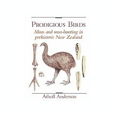 Prodigious Birds: Moas and Moa-Hunting in New Zealand - Carte in engleza