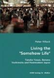 """Living the """"""""Somehow Life""""""""-Tanaka Yasuo, Banana Yoshimoto and Postmodern Japan"""
