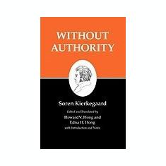 Kierkegaard's Writings, XVIII: Without Authority - Carte in engleza