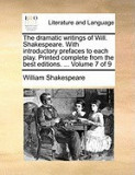 The Dramatic Writings of Will. Shakespeare. with Introductory Prefaces to Each Play. Printed Complete from the Best Editions. ... Volume 7 of 9