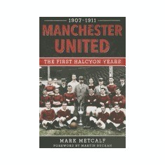 Manchester United 1907-11: The First Halcyon Years - Carte in engleza