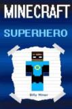 Minecraft Superhero: A Real Minecraft Superhero (Minecraft, Minecraft Hero, Minecraft Heroes, Minecraft Books, Minecraft Book, Minecraft He