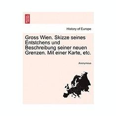 Gross Wien. Skizze Seines Entstchens Und Beschreibung Seiner Neuen Grenzen. Mit Einer Karte, Etc. - Carte in engleza
