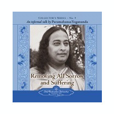 Removing All Sorrow and Suffering: An Informal Talk by Paramahansa Yogananda - Carte in engleza
