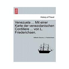 Venezuela ... Mit Einer Karte Der Venezolanischen Cordillere ... Von L. Friederichsen. - Carte in engleza