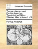 The Genuine Works of Flavius Josephus. Translated by William Whiston, M.A. Volume 1 of 6