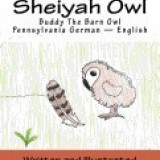 Buddy Da Sheiyah Owl: Buddy the Barn Owl Pennsylvania German - English - Carte in engleza