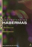 Understanding Habermas: Communicative Action and Deliberative Democracy