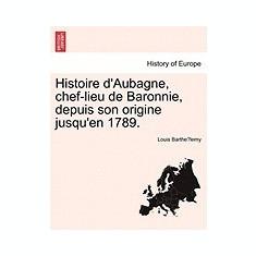 Histoire D'Aubagne, Chef-Lieu de Baronnie, Depuis Son Origine Jusqu'en 1789. - Carte in engleza