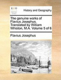 The Genuine Works of Flavius Josephus. Translated by William Whiston, M.A. Volume 5 of 6