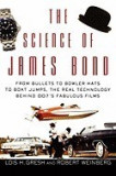 The Science of James Bond: From Bullets to Bowler Hats to Boat Jumps, the Real Technology Behind 007's Fabulous Films