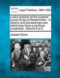 Lush's Practice of the Superior Courts of Law at Westminster: In Actions and Proceedings Over Which They Have a Common Jurisdiction. Volume 2 of 2