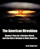 The American Hiroshima: Osama's Plan for a Nuclear Attack, and One Man's Attempt to Warn America