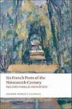 Six French Poets of the Nineteenth Century: Lamartine, Hugo, Baudelaire, Verlaine, Rimbaud, Mallarme