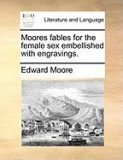 Moores Fables for the Female Sex Embellished with Engravings.