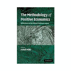 The Methodology of Positive Economics: Reflections on the Milton Friedman Legacy - Carte in engleza