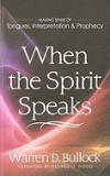When the Spirit Speaks: Making Sense of Tongues, Interpretation & Prophecy