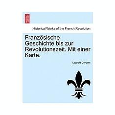 Franz Sische Geschichte Bis Zur Revolutionszeit. Mit Einer Karte. - Carte in engleza