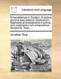 Emendationes in Suidam: In Quibus Plurima Loca Veterum Graecorum, Sophoclis Et Aristophanis in Primis, Cum Explicantur Tum Emaculantur. Scrips