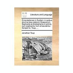 Emendationes in Suidam: In Quibus Plurima Loca Veterum Graecorum, Sophoclis Et Aristophanis in Primis, Cum Explicantur Tum Emaculantur. Scrips - Carte in engleza