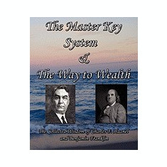 The Master Key System & the Way to Wealth - The Collected Wisdom of Charles F. Haanel and Benjamin Franklin - Carte in engleza