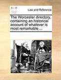 The Worcester Directory, Containing an Historical Account of Whatever Is Most Remarkable ...