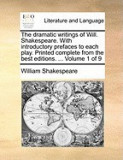 The Dramatic Writings of Will. Shakespeare. with Introductory Prefaces to Each Play. Printed Complete from the Best Editions. ... Volume 1 of 9