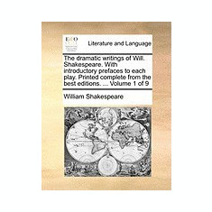 The Dramatic Writings of Will. Shakespeare. with Introductory Prefaces to Each Play. Printed Complete from the Best Editions. ... Volume 1 of 9 - Carte in engleza