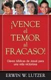 Vence el Temor al Fracaso!: Claves Biblicas de Josue Para una Vida Victoriosa