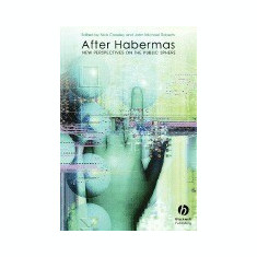After Habermas: New Perspectives on the Public Sphere - Carte in engleza