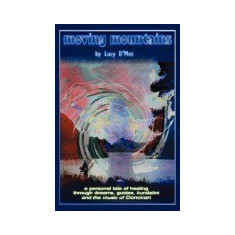 Moving Mountains: A Personal Tale of Healing Through Dreams, Guides, Kundalini and the Music of Donovan - Carte in engleza