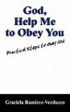 God, Help Me to Obey You: Practical Steps to Obey God
