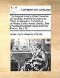 The Tragical History of the Chevalier de Vaudray, and the Countess de Vergi. in Two Parts. to Which Is Annexed, a Short Novel, Intitled, the Inhumane